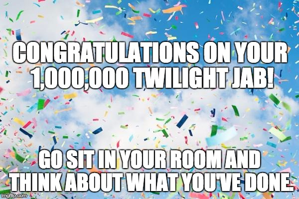 "A picture of confetti with ""Congratulations on your one millionth Twilight jab! Go sit in your room and think about what you've done."""