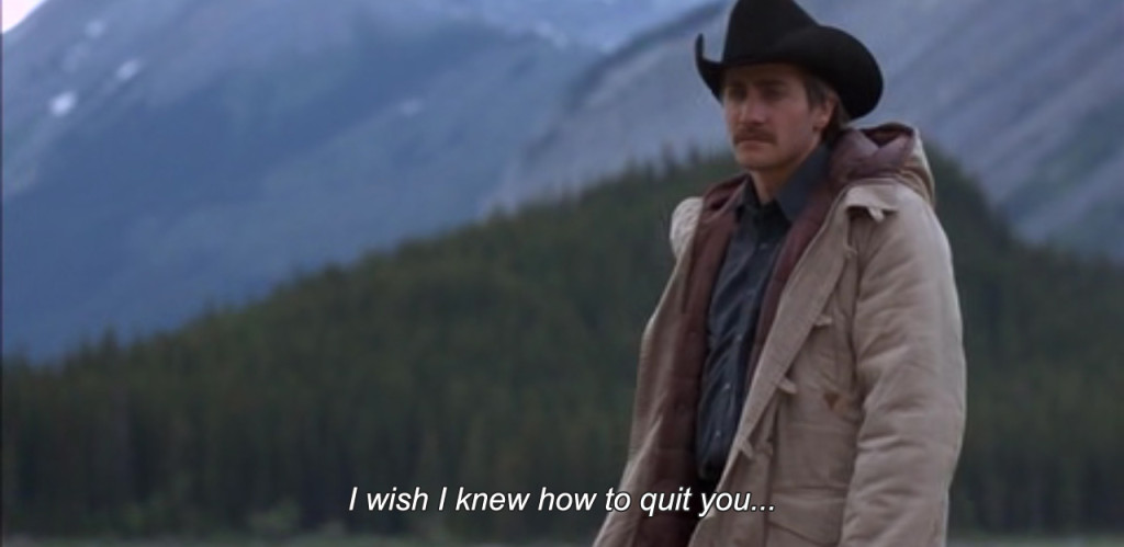 "Screen cap of Jake Gyllenhall or however you spell it, from Brokeback Mountain, saying ""I wish I knew how to quit you."""