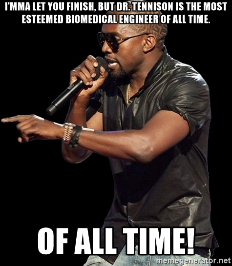 """A picture of Kanye West interrupted Taylor Swift at the 2009 MTV awards, with the text """"I'mma let you finish, but Dr. Tennison is the most esteemed biomedical engineer of all time. Of all time!"""""""