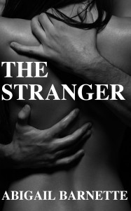 "A dark-haired woman's naked back, with a man's large hands at her waist and neck. The words ""The Stranger"" are superimposed over the black and white image, and ""Abigail Barnette"" is printed at the bottom of the image."
