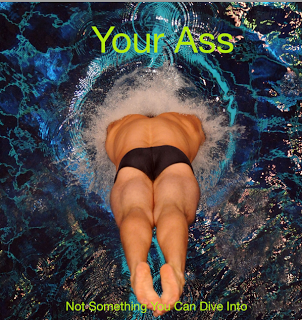 "A diver breaking through the surface of the water, which is a near-perfect ring around him. The photo is taking from above. The text reads: ""Your Ass not something we can dive into"""
