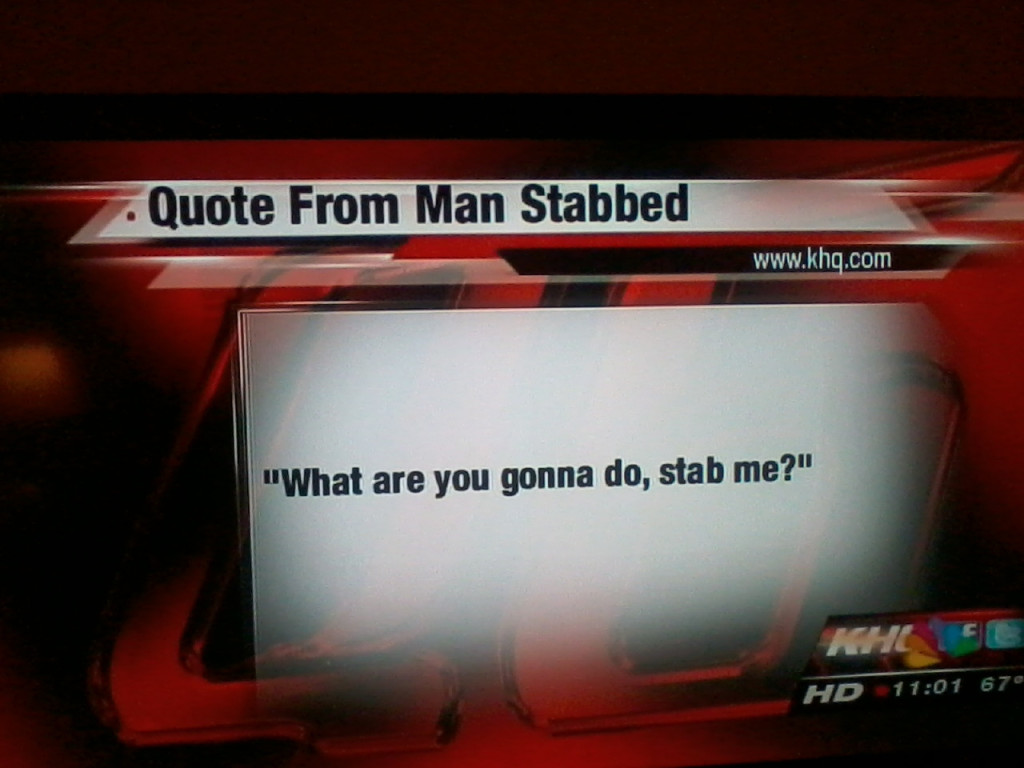 "Screenshot of a news report that says ""Quote from man stabbed"" above ""'What are you gonna do, stab me?'"""