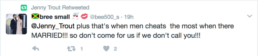 "A tweet: ""@Jenny_trout plus that's when men cheats the most when there married!!! so don't come for us if we don't call you!!!"