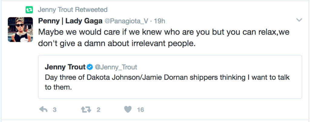 "A quoted tweet from me: ""Day three of Dakota Johnson/Jamie Dornan shippers thinking I want to talk to them."" and a reply from ""Penny/Lady Gaga"": ""Maybe we would care if we knew who are you but you can relax,we don't give a damn about irrelevant people."""