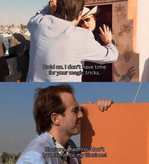 "A scene from Arrested Development, in which George Sr. is saying ""Hold on, I don't have time for your magic tricks,"" and Gob is responding, ""Illusions, Dad, you don't have time for my illusions."""