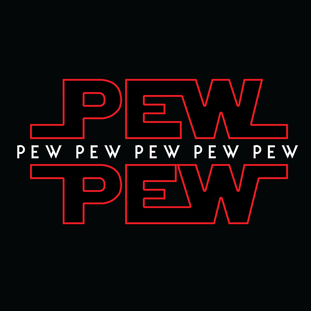 "A black background with red lettering in the Star Wars fond that says ""Pew Pew"" and then in the space between the ""Pew Pew"" more little ""pew pew pew""s"