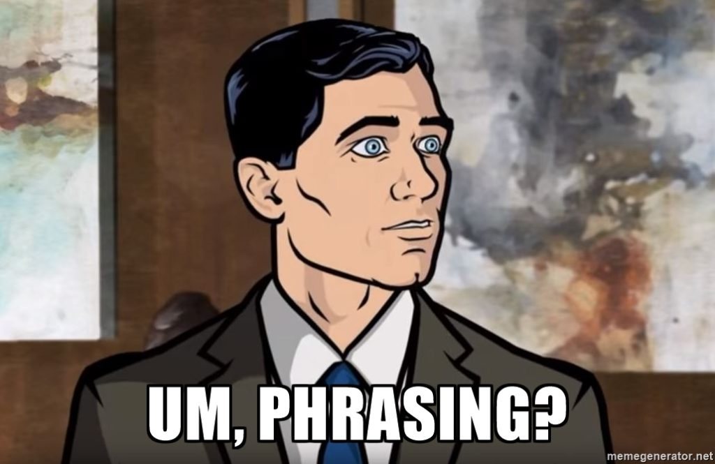 "Archer, from ""Archer"", with the words ""Um, phrasing"" across the bottom of the picture."