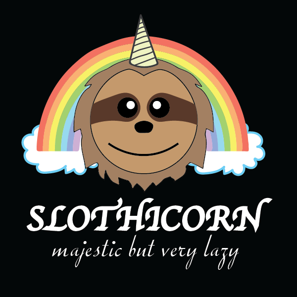 A cartoon drawing of a sloth with a horn atop its head, framed by a rainbow. The text reads SLOTHICORN. Majestic, but very lazy.