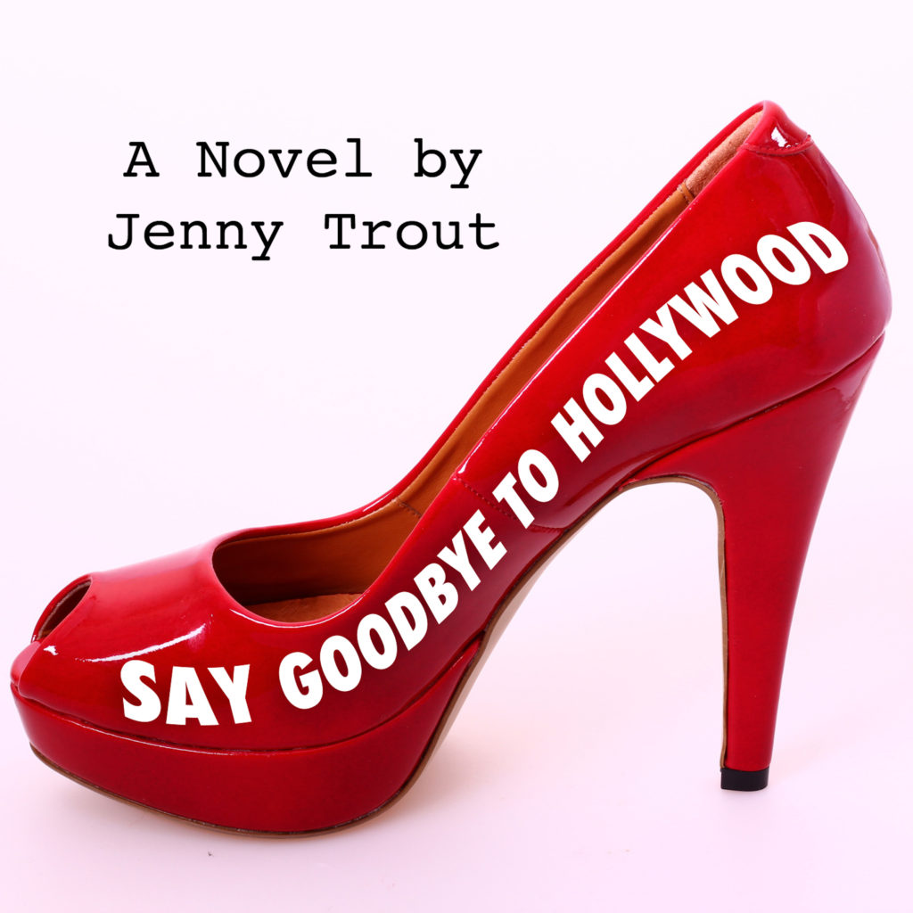 "The audio cover of Say Goodbye To Hollywood features a red high heeled pump with the title written along the curve of the shoe. The words ""A novel by Jenny Trout"" are above it. The background is pale pink."