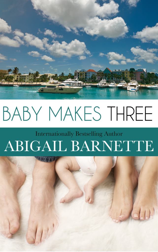 The cover of Baby Makes Three shows a picture of Nassau, Bahamas from the water, with boats and brightly colored homes near the shore. There is a white bar across the middle of the cover with the title, and a green bar with Internationally Bestselling Author Abigail Barnette on it. Below that, the image of a couple's feet and a baby's diapered bottom and little feet between them.
