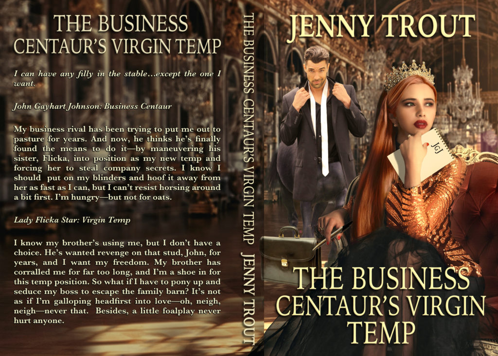 "A cover flat for a book titled ""The Business Centaur's Virgin Temp,"" upon which a male model in a suit and tie has been expertly photoshopped into a centaur. The Virgin Temp is inexplicably wearing a tiara and holding stationary emblazoned with JGJ on it. Her hair is red and ridiculously long. The author name is ""Jenny Trout,"" and there is back cover copy which I will post below."