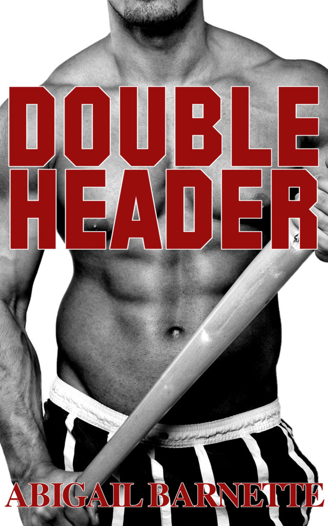 "A sexy, shirtless muscular guy holding a bat. The title ""Double Header"" appears over his chest and ""Abigail Barnette"" is printed on the bottom."