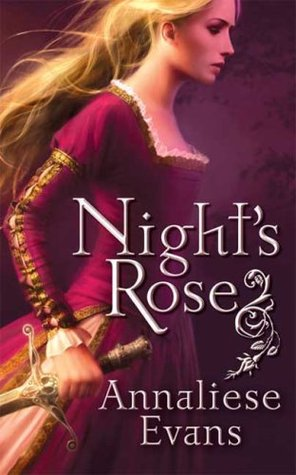 The cover of Night's Rose features the title and author's name over a determined-looking blonde woman in a medieval gown, her hand on the hilt of a sword. She's facing to the right, as if striding into battle.
