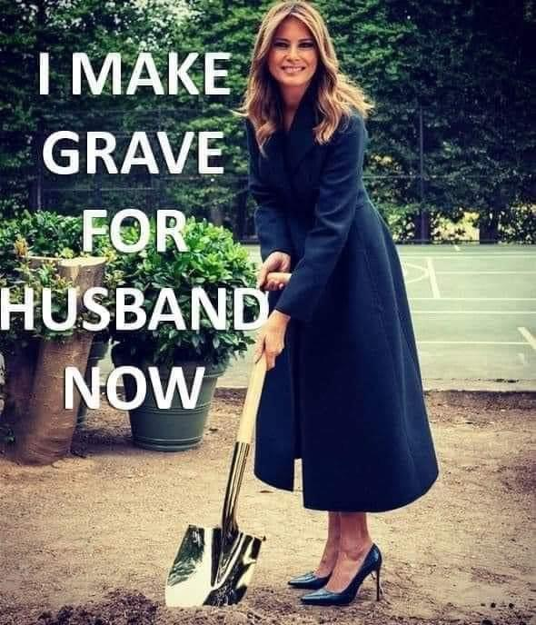 "Melania Trump in high heels and a long coat, smiling for the cameras as she breaks ground on something or other with a shovel. Beside her, someone has added the text, ""I make grave for husband now"""